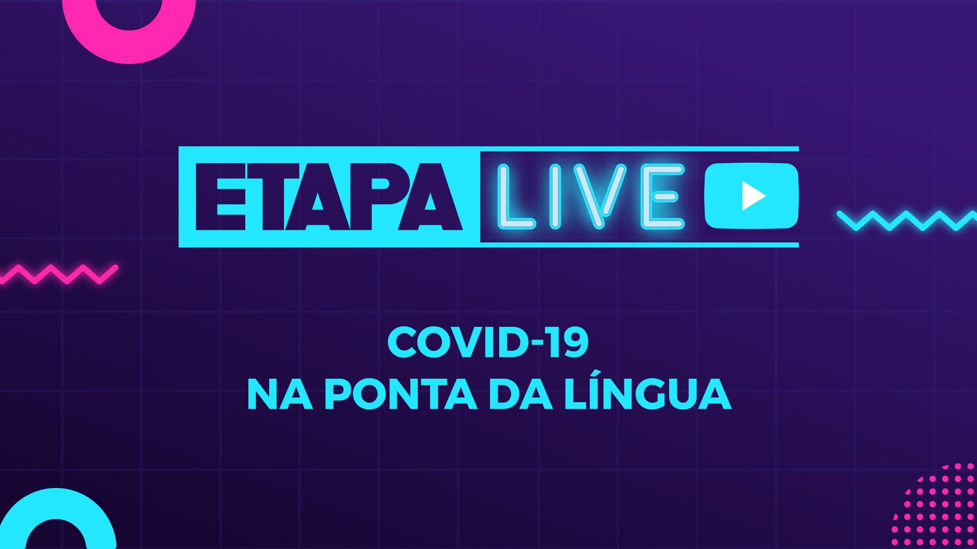 Covid-19 na ponta da língua: o que rolou na live do Etapa