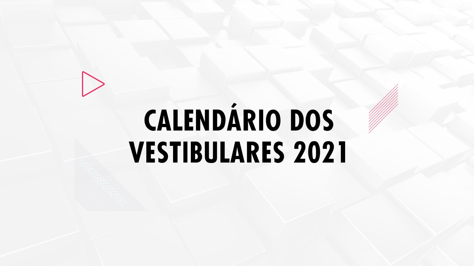 Confira o calendário do vestibular 2021!
