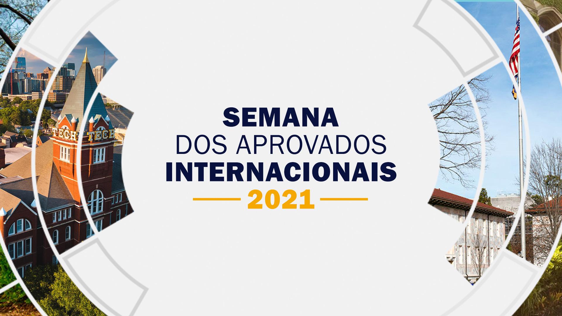 Confira os principais destaques da Semana dos Aprovados Internacionais 2021.
